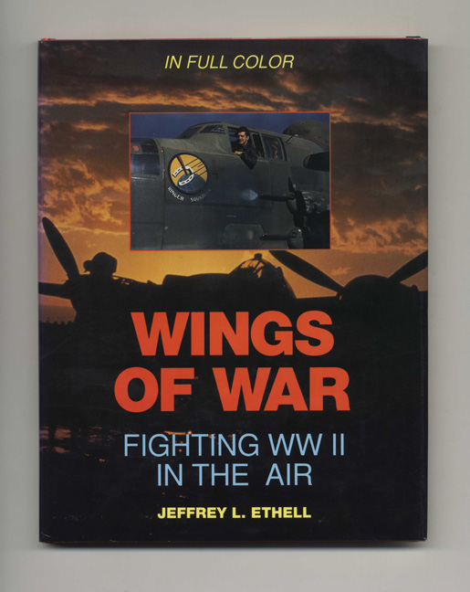 Wings of War: Fighting WWII in the Air - 1st Edition/1st Printing. Jeffrey L. Ethell.