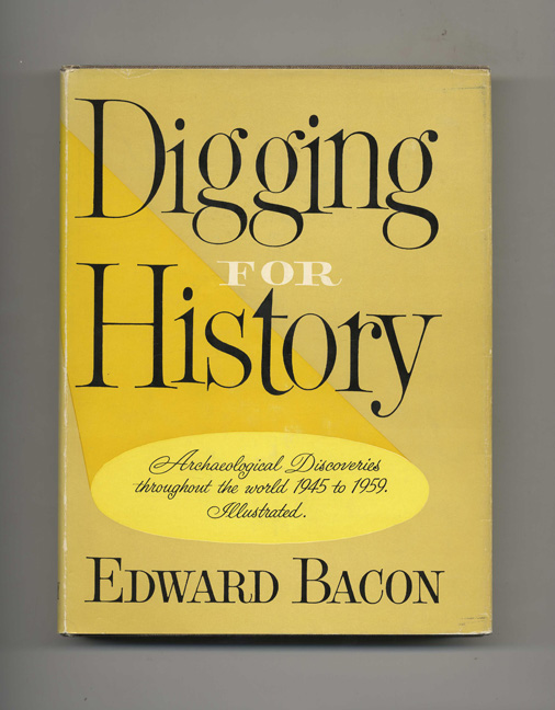 Digging for History: Archaeological Discoveries Throughout the World, 1945-1959 - 1st Edition/1st Printing. Edward Bacon.