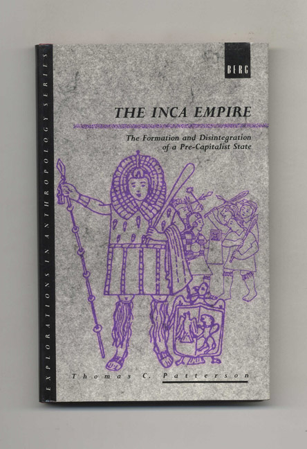 The Inca Empire: The Formation and Disintegration of a Pre-Capitalist State. Thomas C. Patterson.