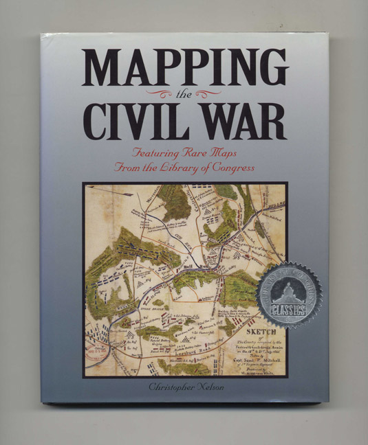 Mapping the Civil War: Featuring Rare Maps from the Library of Congress. Christopher Nelson.