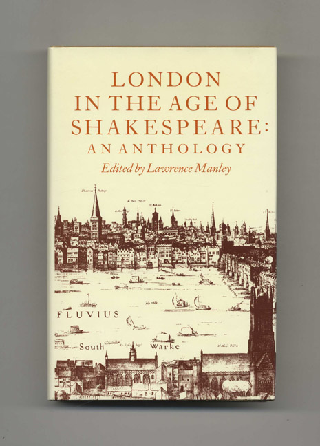 London in the Age of Shakespeare: An Anthology - 1st US Edition/1st Printing. Lawrence Manley.