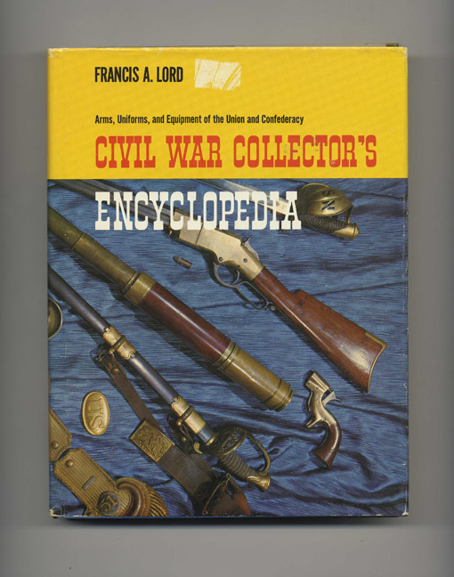 Civil War Collector's Encyclopedia: Arms, Uniforms, and Equipment of the Union and Confederacy. Francis A. Lord.