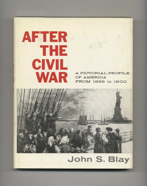 After the Civil War: A Pictorial Profile of America from 1865 to 1900 - 1st Bonanza Edition/1st Printing. John S. Blay.