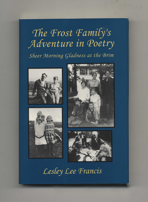 The Frost Family's Adventure in Poetry: Sheer Morning Gladness At the Brim - 1st Edition/1st Printing. Lesley Lee Francis.