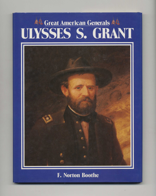 Great American Generals: Ulysses S. Grant - 1st Edition/1st Printing. F. Norton Boothe.