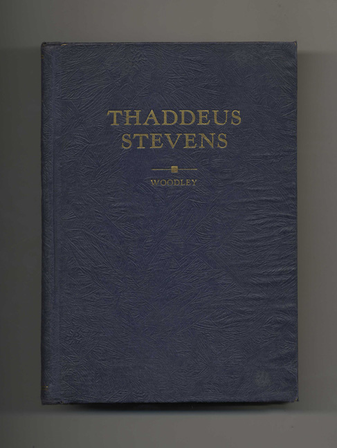 Thaddeus Stevens - 1st Edition/1st Printing. Thomas Frederick Woodley.