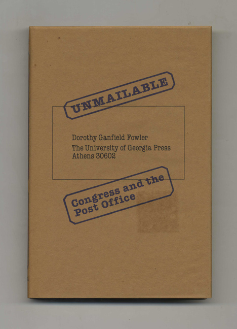 Unmailable: Congress and the Post Office - 1st Edition/1st Printing. Dorothy Ganfield Fowler.