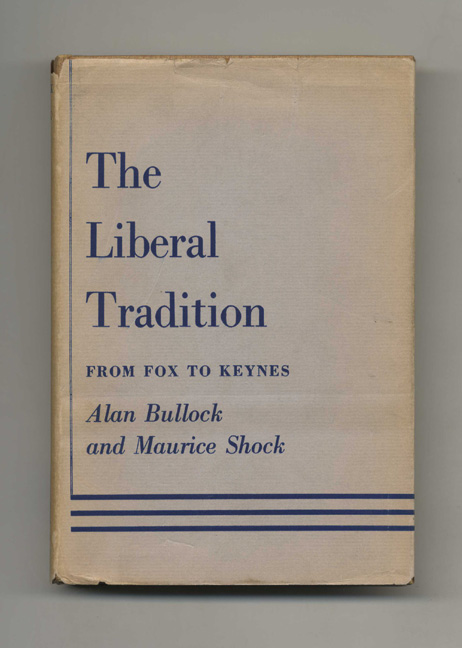 The Liberal Tradition: From Fox to Keynes - 1st US Edition/1st Printing. Alan Bullock, Maurice Shock.