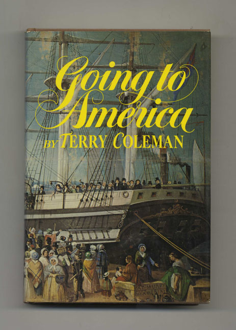 Going to America - 1st US Edition/1st Printing. Terry Coleman.
