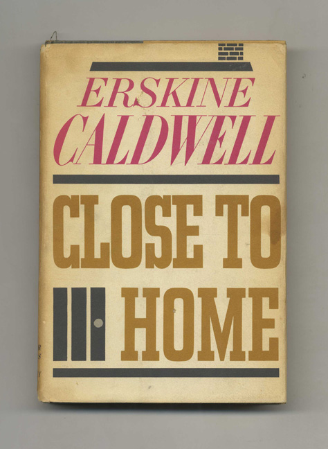 Close to Home - 1st Edition/1st Printing. Erskine Caldwell.