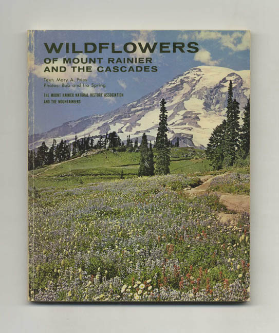 Wildflowers of Mount Rainier and the Cascades - 1st Edition/1st Printing. Mary A. Fries.