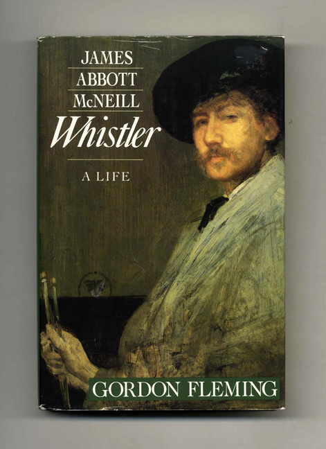 James Abbott McNeill Whistler: A Life - 1st US Edition/1st Printing. G. H. Fleming.