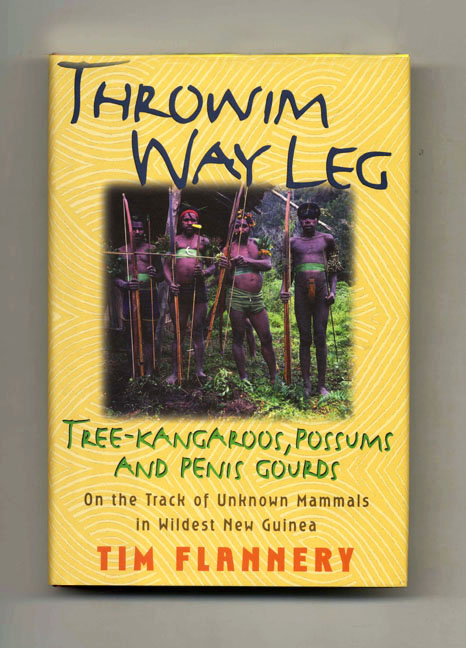 Throwim Way Leg: Tree-Kangaroos, Possums, and Penis Gourds- on the Track of Unknown Mammals in Wildest New Guinea - 1st US Edition/1st Printing. Tim Flannery.