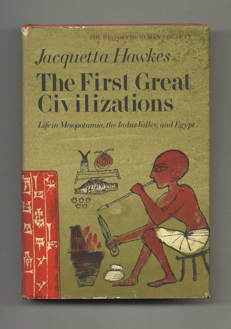 The First Great Civilizations: Life in Mesopotamia, the Indus Valley, and Egypt - 1st Edition/1st Printing. Jacquetta Hawkes.
