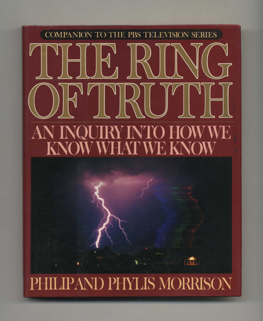 The Ring of Truth: Inquiry Into How We Know What We Know - 1st Edition/1st Printing. Philip and Phylis Morrison.