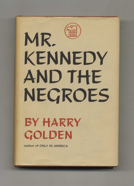 Mr. Kennedy and the Negroes - 1st Edition/1st Printing. Harry Golden.