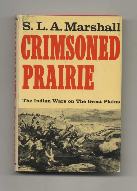 Crimsoned Prairie: The Wars between the United States and the Plains Indians During the Winning of the West. S. L. A. Marshall.