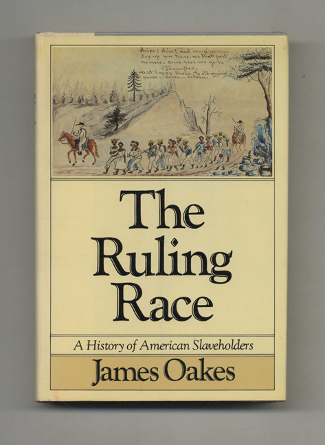 The Ruling Race: A History of American Slaveholders - 1st Edition/1st Printing. James Oakes.
