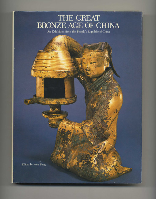 The Great Bronze Age of China: An Exhibition from the People's Republic of China. Wen Fong.