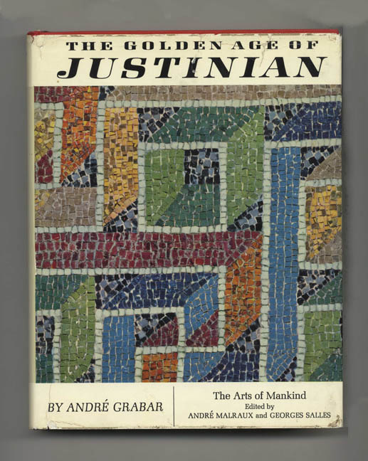 The Golden Age of Justinian: From the Death of Theodosius to the Rise of Islam - 1st US Edition/1st Printing. André Grabar.