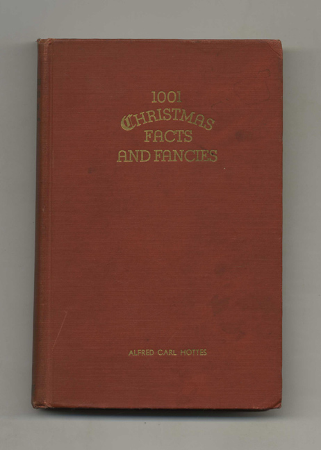 1001 Christmas Facts and Fancies. Alfred Carl Hottes.