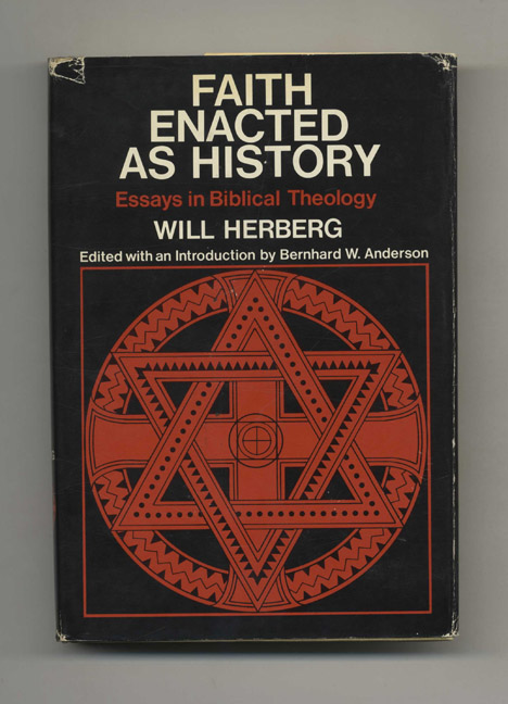 Faith Enacted As History: Essays in Biblical Theology - 1st Edition/1st Printing. Will Herberg.