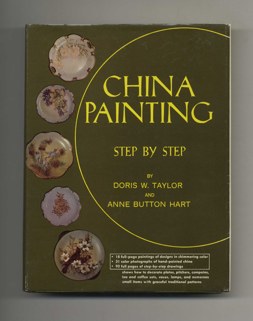 China Painting: Step by Step. Doris W. Taylor, Anne Button Heart.