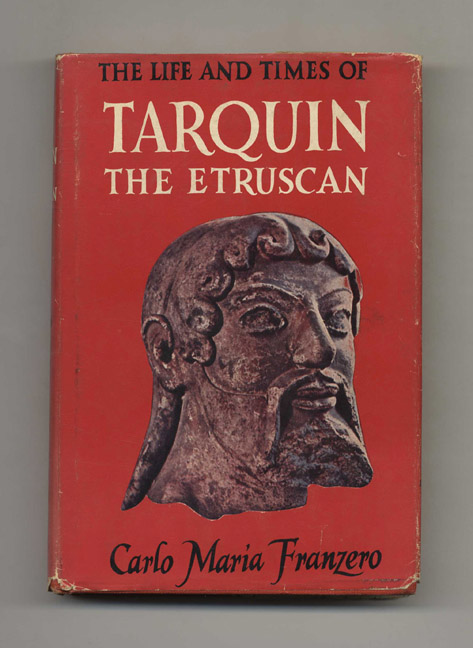 The Life and Times of Tarquin the Etruscan - 1st US Edition/1st Printing. Carlo Maria Franzero.