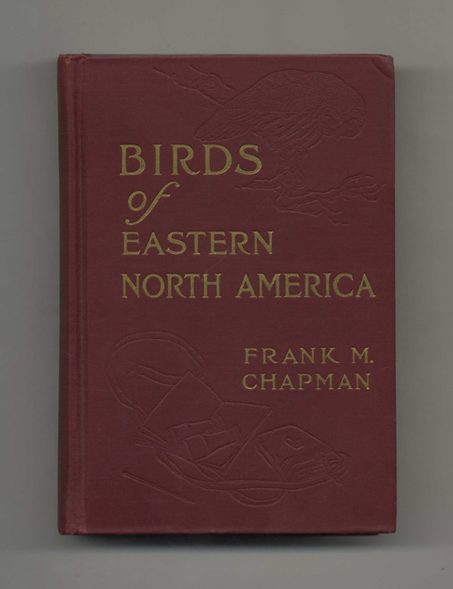 Handbook Of Birds Of Eastern North America With Introductory Chapters On The Study Of Birds In Nature. Frank M. Chapman.