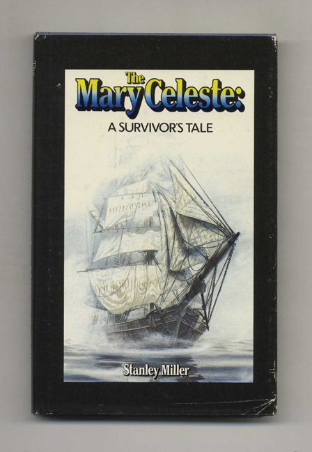 The Mary Celeste: A Survivor's Tale - 1st Edition/1st Printing. Stanley Miller.