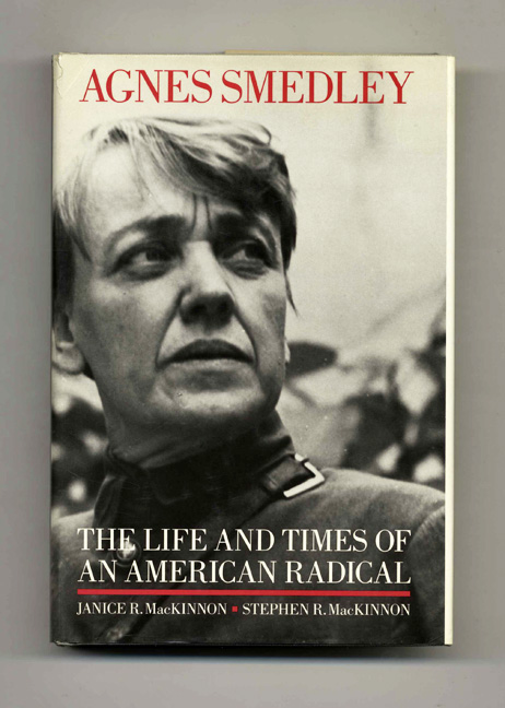 Agnes Smedley: The Life and Times of an American Radical - 1st Edition/1st Printing. Janice R. Mackinnon, Stephen R. Mackinnon.