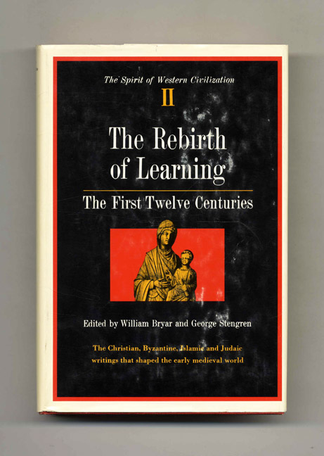 The Spirit of Western Civilization: The Rebirth of Learning, the First Twelve Centuries. William Bryar, George L. Stengren.
