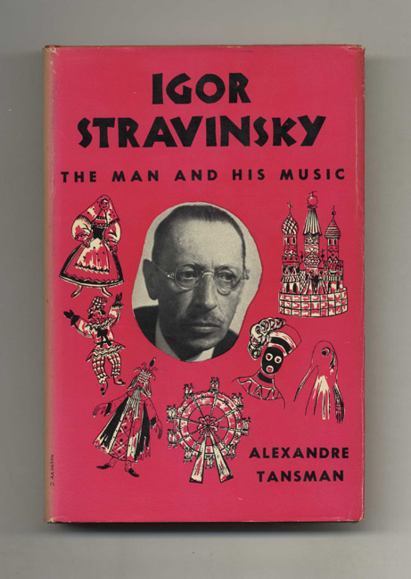 Igor Stravinsky: the Man and His Music. Alexandre and Tansman, Therese and Charles Bleefield, Therese, Charles Bleefield.