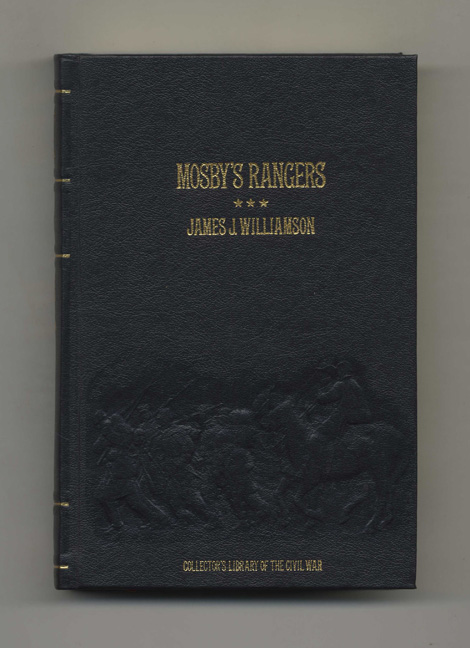 Mosby'S Rangers: A Record Of The Operations Of The Forty-Third Battalion Of Virginia Cavalry From Its Organization To The Surrender. James J. Williamson.