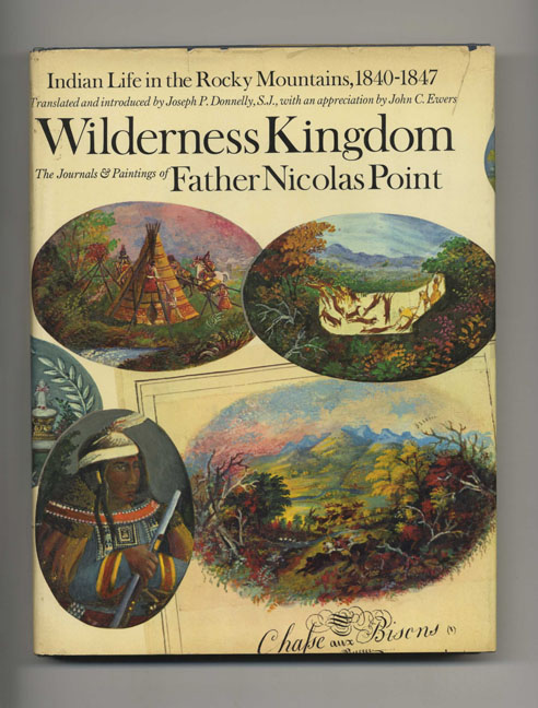 Wilderness Kingdom: Indian Life in the Rocky Mountains: 1840 - 1847. Nicolas and Point, Joseph P. Donnelly.