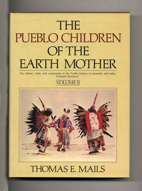The Pueblo Children of the Earth Mother - 1st Edition/1st Printing. Thomas E. Mails.