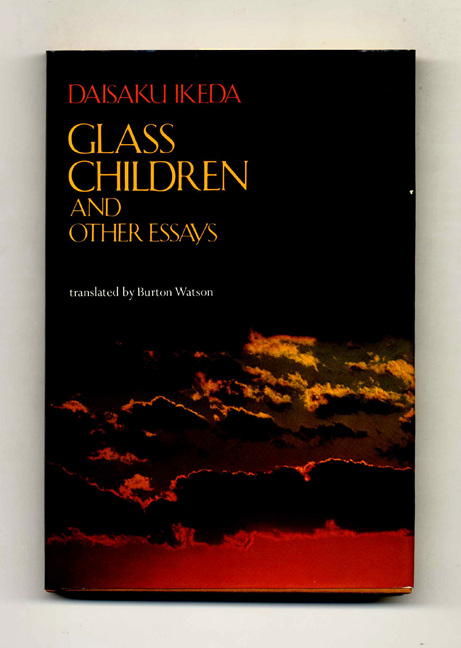Glass Children and Other Essays - 1st Edition/1st Printing. Daisaku and Ikeda, Burton Watson.