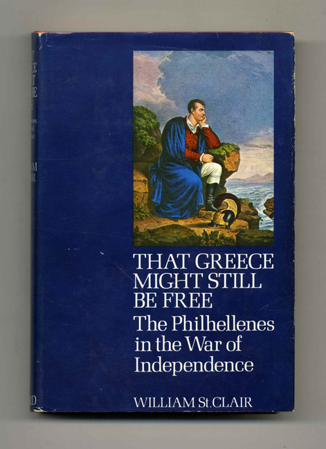 That Greece Might Still Be Free: The Philhellenes in the War of Independence - 1st Edition/1st Printing. William St. Clair.
