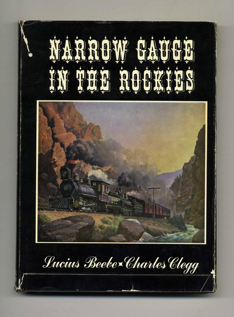 Narrow Gauge in the Rockies. Lucius Beebe, Charles Clegg.