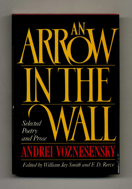 An Arrow in the Wall: Selected Poetry and Prose - 1st Edition/1st Printing. Andrei and Voznesensky, William Jay Smith, F. D. Reeve.