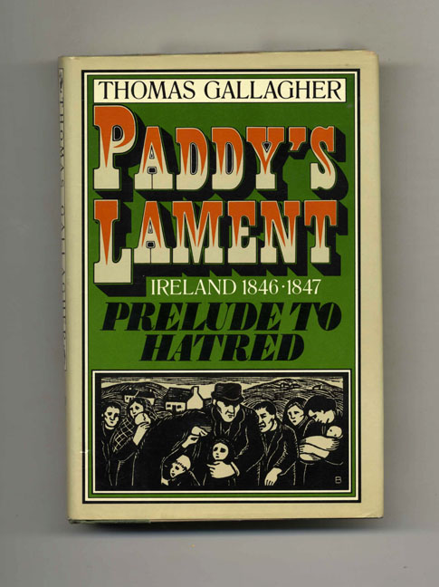 Paddy's Lament: Ireland 1846-1847, Prelude to Hatred - 1st Edition/1st Printing. Thomas Gallagher.