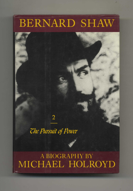 Bernard Shaw: 1898 - 1918, The Pursuit of Power - 1st US Edition/1st Printing. Michael Holroyd.