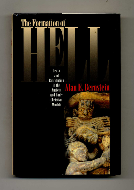 The Formation of Hell: Death and Retribution in the Ancient and Early Christian Worlds - 1st Edition/1st Printing. Alan E. Bernstein.