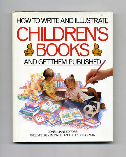 How to Write & Illustrate Children's Books and Get Them Published. Treld Pelkey Bicknell, Felicity Trotman.