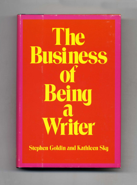 The Business of Being a Writer - 1st Edition/1st Printing. Stephen Goldin, Kathleen Sky.