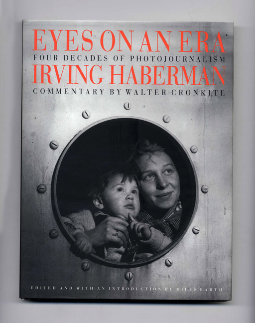 Eyes on an Era: Four Decades of Photojournalism, Irving Haberman. Miles Barth.