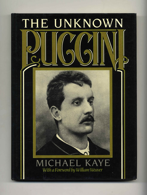 The Unknown Puccini: A Historical Perspective on the songs, including little-known music from Edgar and La Rondine, with complete music for voice and piano - 1st Printing/1st Edition. Michael Kaye.