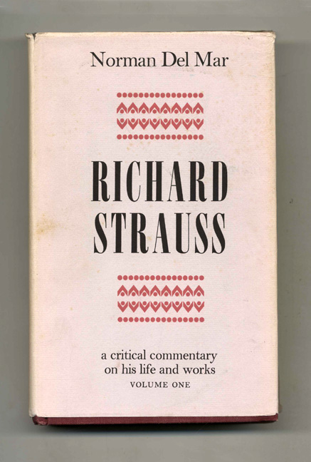 Richard Strauss: A Critical Commentary on His Life and Works. Norman Del Mar.
