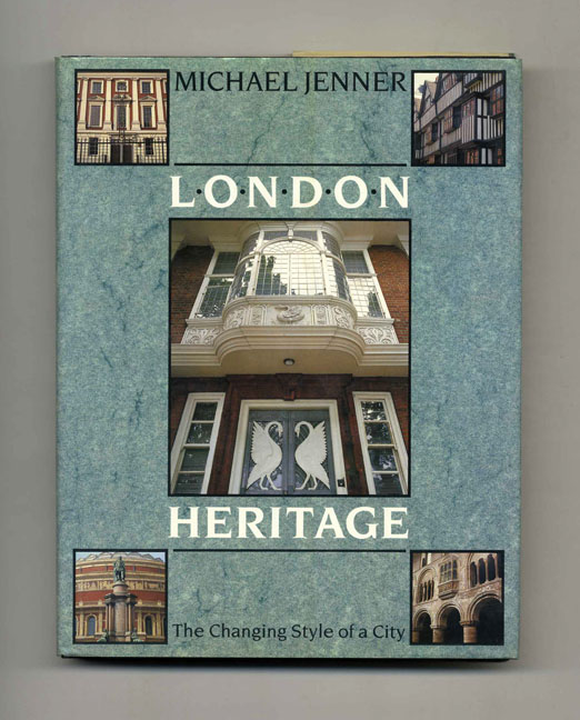London Heritage: The Changing Style of a City. Michael Jenner.