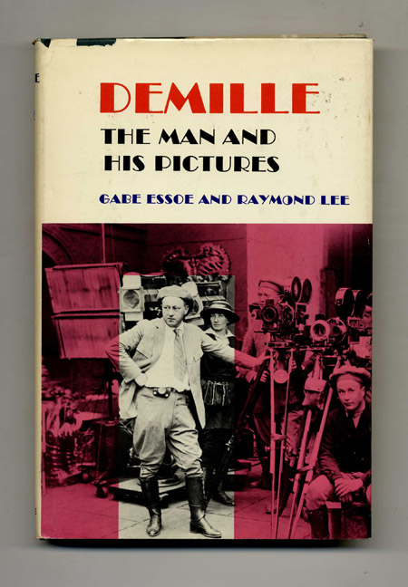 DeMille: The Man and His Pictures. Gabe Essoe, Raymond Lee.